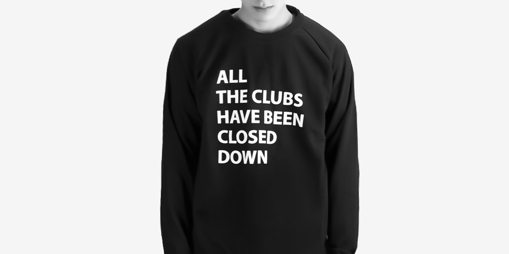 ALL THE CLUBS HAVE BEEN CLOSED DOWN SWEATSHIRT