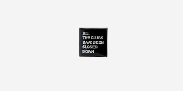 ALL THE CLUBS HAVE BEEN CLOSED DOWN ENAMEL BADGE